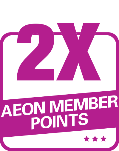 Earn 2x AEON MEMBER Points everyday with every RM1 spent at AEON Stores. - Aeon PNG