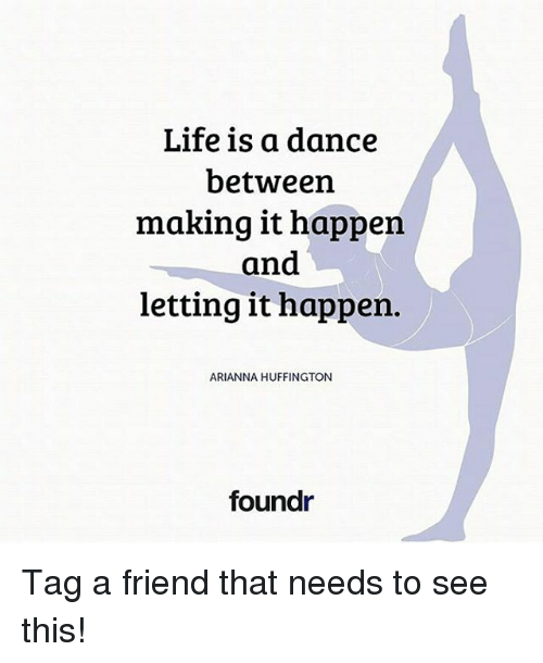 Life, Memes, and Huffington: Life is a dance between making it happen and - Arianna Friends PNG