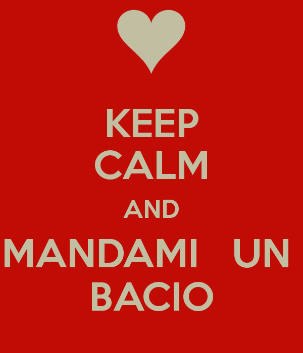 KEEP CALM AND MANDAMI UN BACIO - Bacio PNG