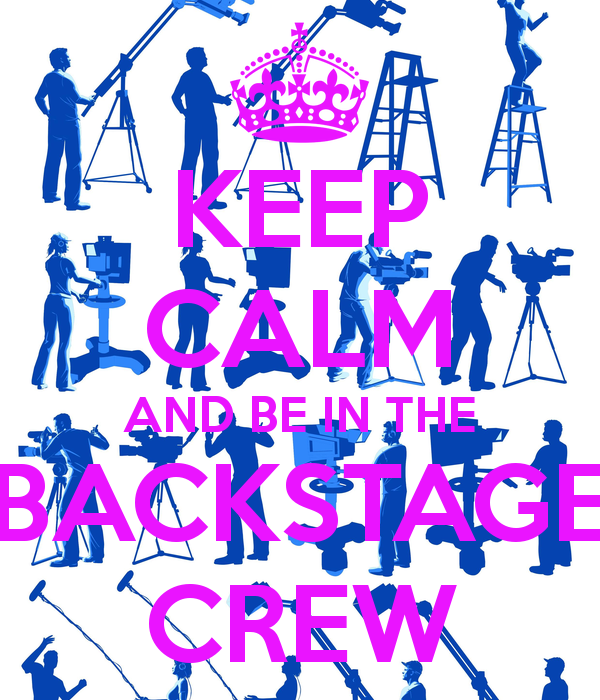 KEEP CALM AND BE IN THE BACKSTAGE CREW - Backstage Crew PNG