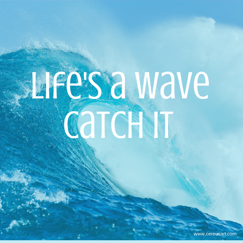 Beach Saying on CereusArt: Lifeu0027s a Wave. Catch It! - Catch A Wave PNG