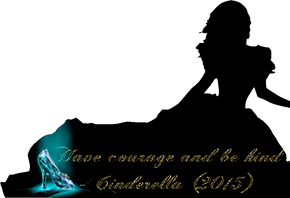 Have courage and be kind-Cinderella (2015) PNG by nickelbackloverxoxox PlusPng.com  - Cinderella Silhouette PNG HD