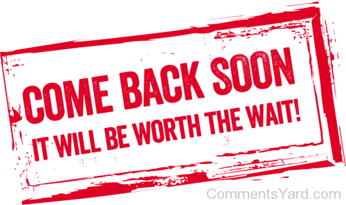 Come Back Soon - It Will Be Worth The Wait-CY105 - Come Back PNG