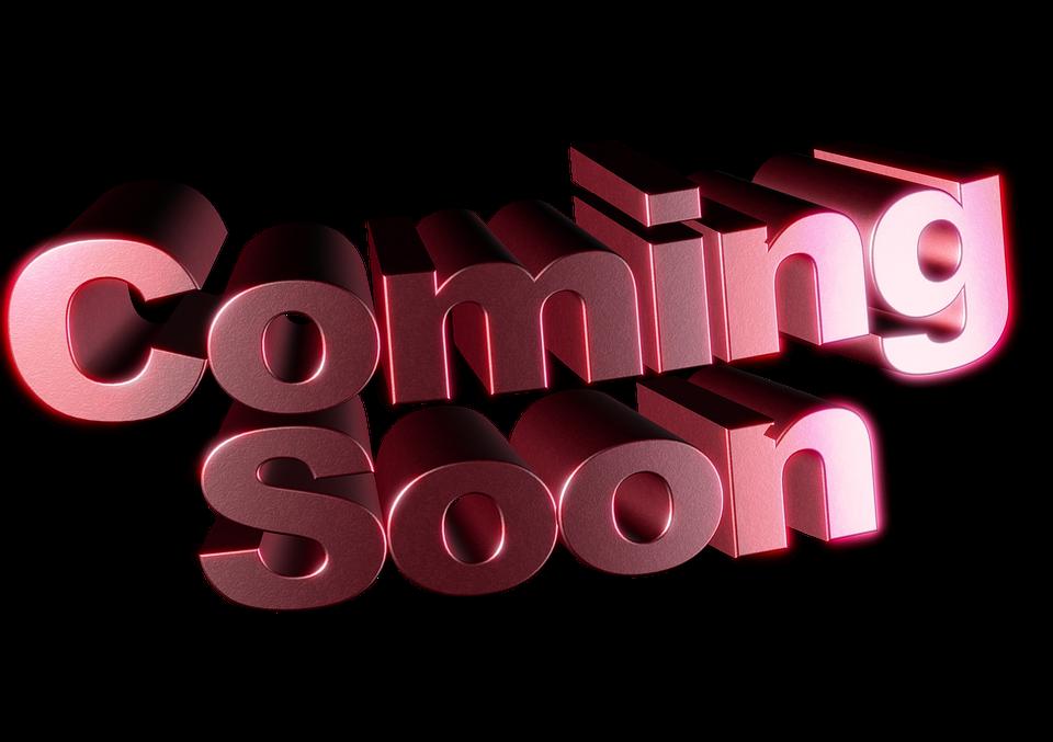 Coming Soon, Soon, Coming, Si