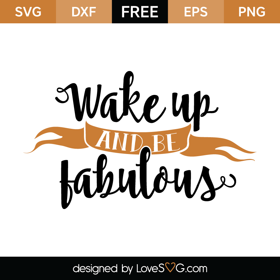 Free SVG Cut File - Wake up and be fabulous - Free PNG Fabulous