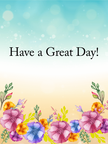 Send Free Have a Great Day Flower Card to Loved Ones on Birthday u0026 Greeting  Cards by Davia. - Free PNG Have A Good Day