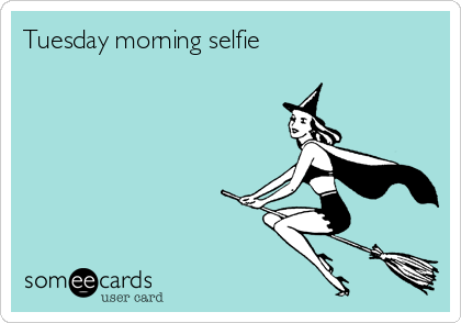 Tuesday morning selfie. - Funny Tuesday PNG