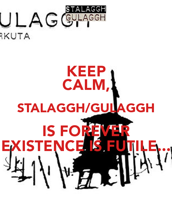 KEEP CALM, STALAGGH/GULAGGH IS FOREVER EXISTENCE IS FUTILE. - Futile PNG
