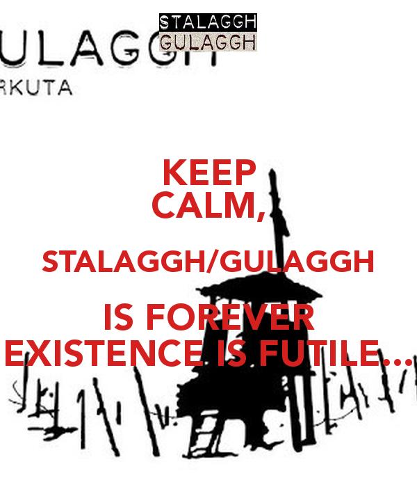 KEEP CALM, STALAGGH/GULAGGH I