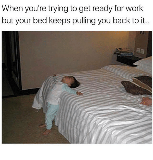 Work, Humans of Tumblr, and Back: When youu0027re trying to get - Getting Ready For Bed PNG