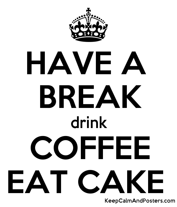 HAVE A BREAK drink COFFEE EAT CAKE Poster - Have A Break PNG