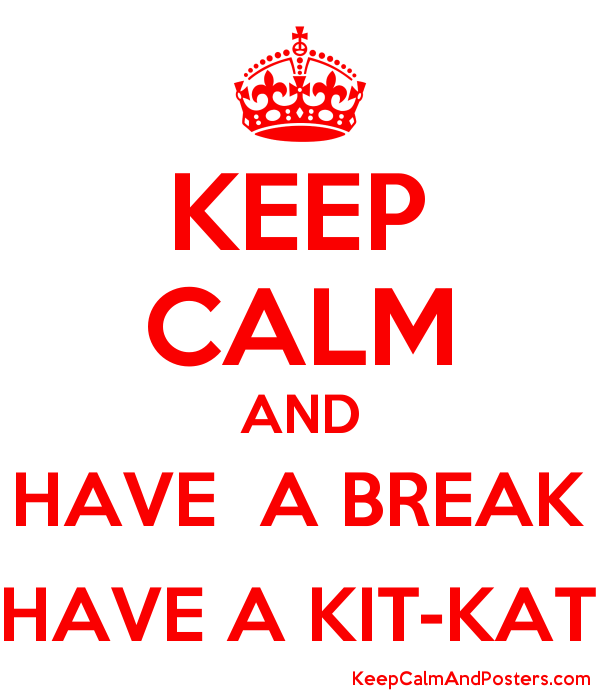 KEEP CALM AND HAVE A BREAK HAVE A KIT-KAT Poster - Have A Break PNG