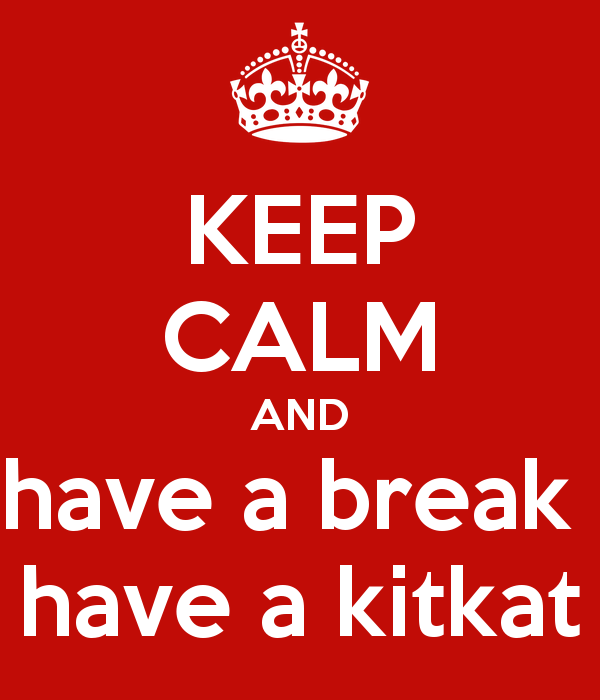 KEEP CALM AND have a break have a kitkat - Have A Break PNG