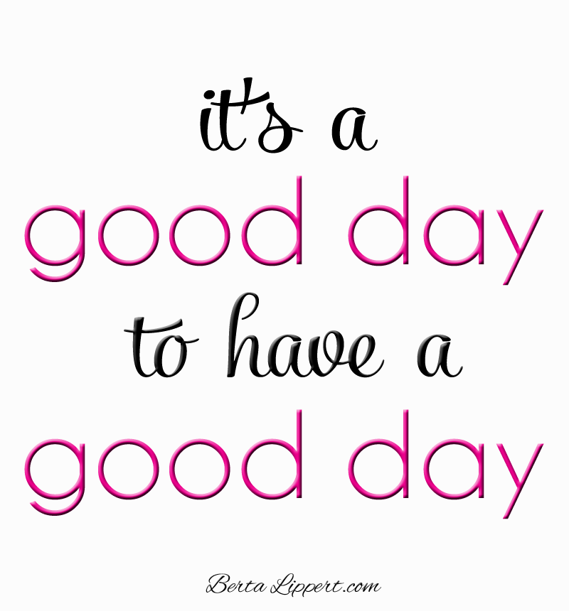 Itu0027s a good day to have a good day! - Have A Good Day PNG HD