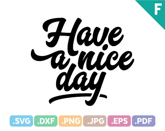 Have A Nice Day, Quotes SVG Files, Quotation SVG Cutting Files,  Motivational Quotes SVG Cut File, Nice Day Illustrator File Instant  Download From FeraCraft PlusPng.com  - Have A Nice Day PNG
