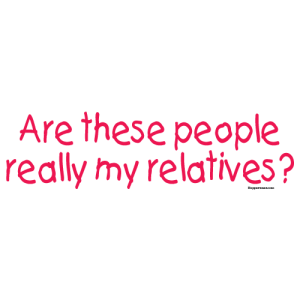 Hopperwear Are these people really my relatives? - Honesty Is The Best Policy Banner PNG