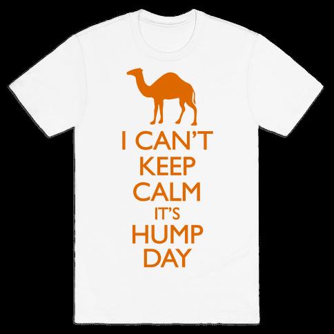 I Canu0027t Keep Calm Itu0027s Hump Day T-Shirt - Hump Day PNG HD