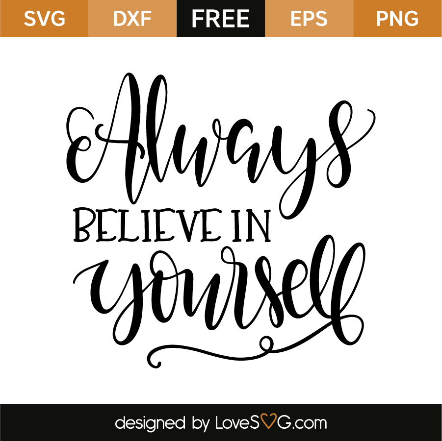 Always believe in yourself. Free SVG, EPS, DXF u0026 PNG files - I Believe In You PNG