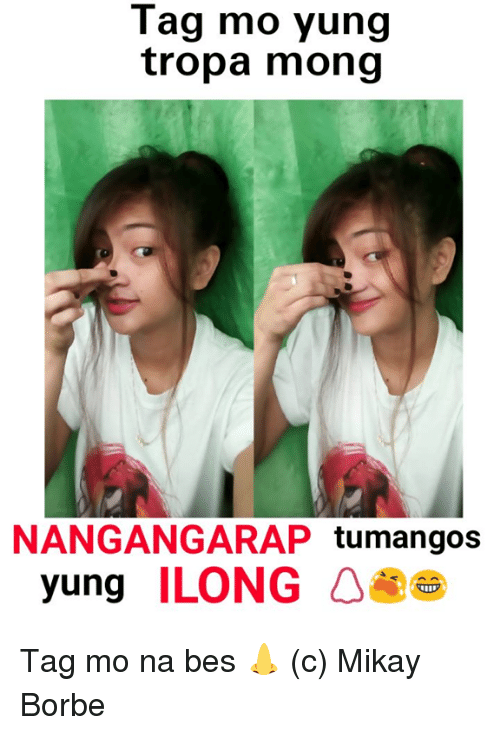 Filipino (Language), Bes, and Tropa: Tag mo yung tropa mong NANGANGARAP - Ilong PNG