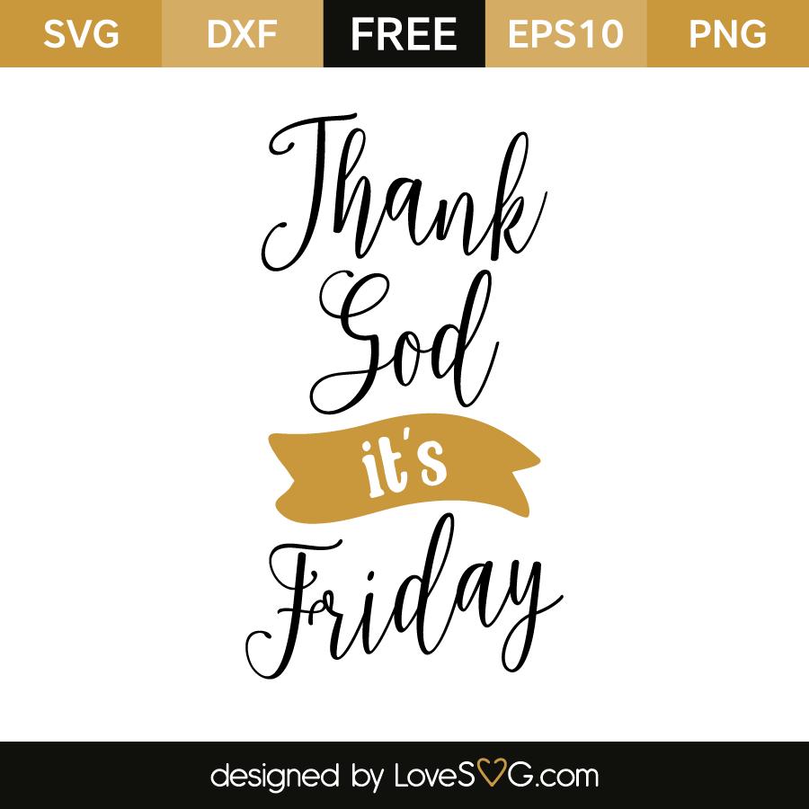 Free svg cut files - Thank god its friday - Its Friday PNG