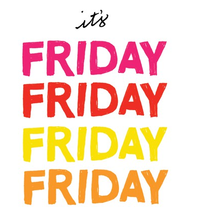 Hooray, itu0027s Friday! Iu0027m excited to report that I have a three day weekend  ahead. I have a girls night with a few friends staying in to eat, chat and  play. - Its Friday PNG