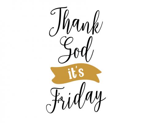 Thank god itu0027s friday - Its Friday PNG