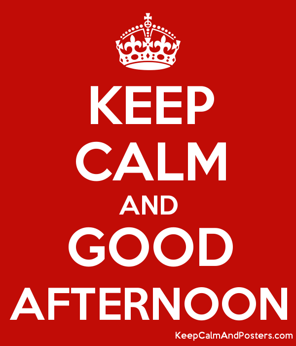 KEEP CALM AND GOOD AFTERNOON Poster - Good Afternoon PNG