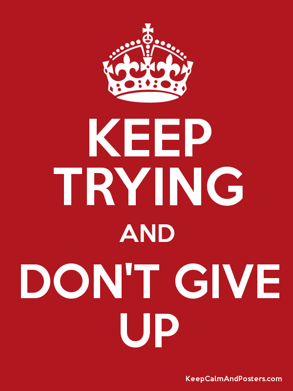 KEEP TRYING AND DONu0027T GIVE UP Poster - Keep Trying PNG