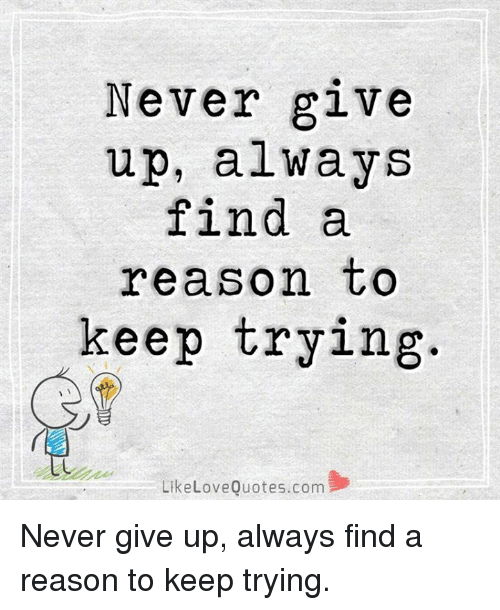 Love, Memes, and Quotes: Never give up, always find a reason to - Keep Trying PNG