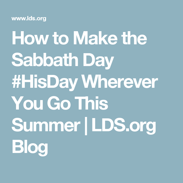 How to Make the Sabbath Day #HisDay Wherever You Go This Summer | LDS. - Lds PNG Sabbath Day