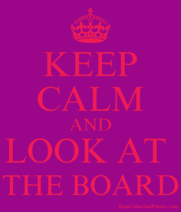 KEEP CALM AND LOOK AT THE BOARD Poster - Look At The Board PNG