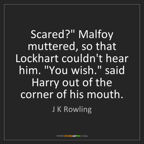 Malfoy muttered, so that Lockhart couldnu0027t hear him. - Muttered PNG