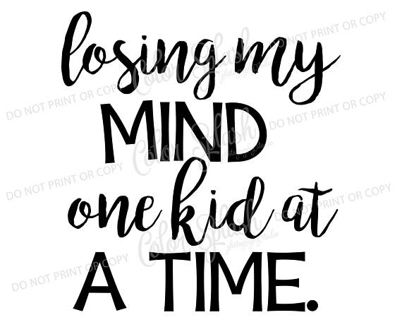 losing my mind one kid at a time svg, dxf, png, eps cutting file,  silhouette cameo, cuttable, clipart, cricut file, mom life - One Kid PNG Black And White
