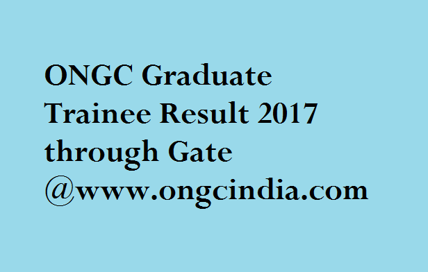 ONGC Graduate Trainee Result 2017 through Gate Declared Check Results @  www.ongcindia - Ongc PNG