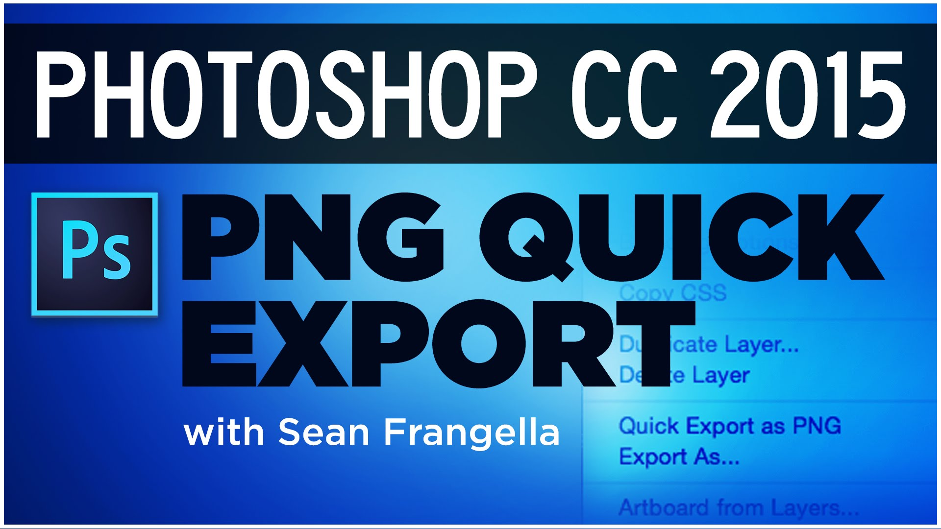 Photoshop CC 2015 Tutorial - New Quick Export to PNG Feature - Sean  Frangella - Photoshop PNG