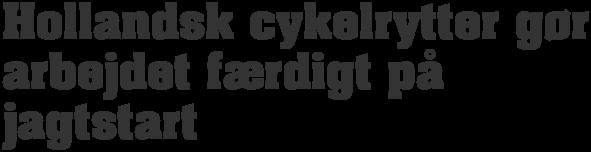 Hollandsk cykelrytter gør arbejdet færdigt på jagtstart - PNG Cykelrytter