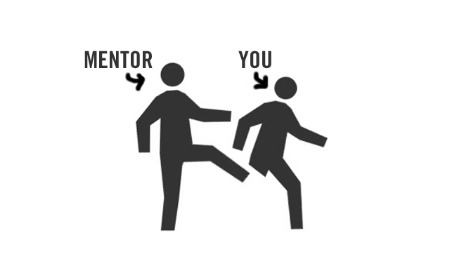 Find a mentor that kicks your ass - PNG Mentor
