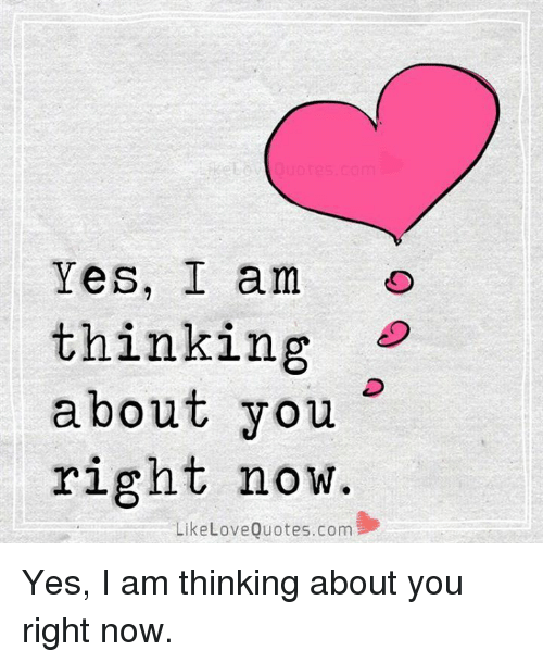 Love, Memes, and Quotes: Yes, I am thinking about you right now - PNG Thinking Of You