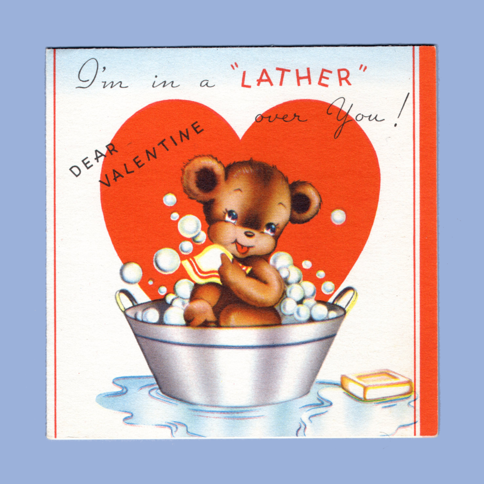 Iu0027m in a LATHER over you! Dear Valentine ~ And just BUBBLING OVER with Love! - Rub A Dub Dub PNG