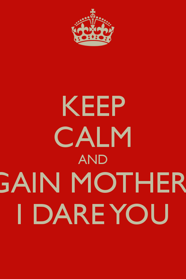 KEEP CALM AND SAY IT AGAIN MOTHERFUCKER. I DARE YOU - Say It Again PNG