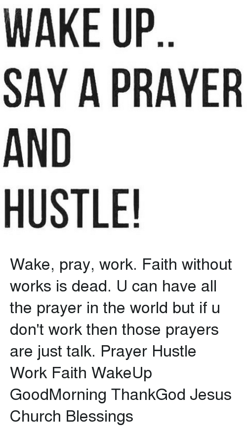 Church, Jesus, and Memes: WAKE UP SAY A PRAYER AND HUSTLE! Wake - Say Prayers PNG