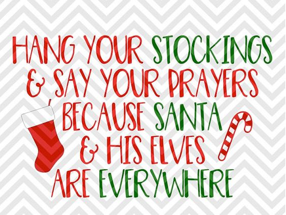 Hang Your Stockings and Say Your Prayers Because Santa and His Elves Are  Everywhere Christmas SVG and DXF Cut File u2022 Png u2022 Download File u2022 Cricut u2022  PlusPng.com  - Say Prayers PNG