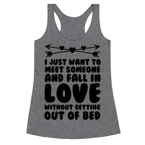 I Just Want to Meet Someone and Fall in Love Without Getting Out of Bed  Racerback - Someone Getting Out Of Bed PNG