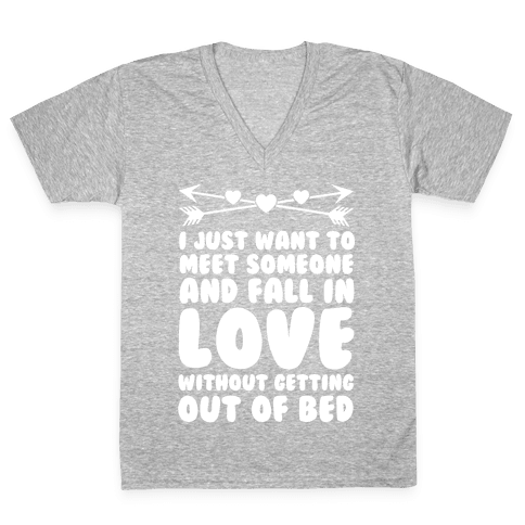 I Just Want to Meet Someone and Fall in Love Without Getting Out of Bed  Vneck - Someone Getting Out Of Bed PNG