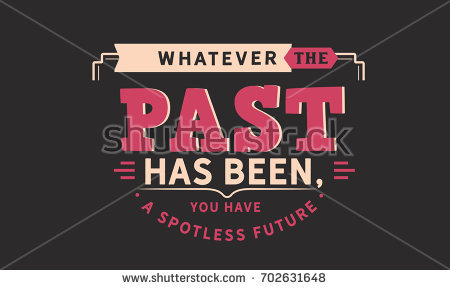 Whatever the past has been, you have a spotless future. - Spotless Vector PNG