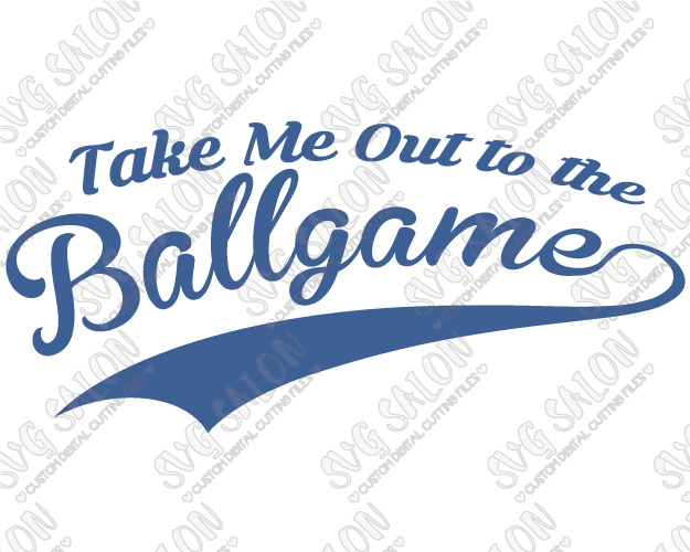Take Me Out To The Ballgame Shirt Decal Cutting File In SVG, EPS, DXF - Take Me Out To The Ballgame PNG
