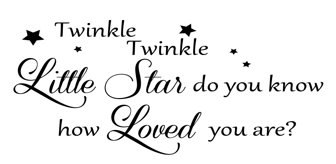 Twinkle little star do you know how loved you are