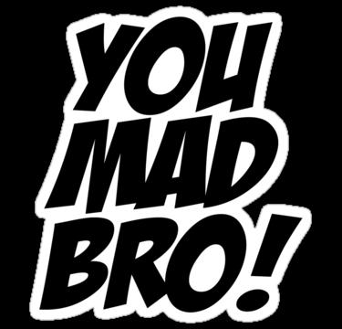 U Mad Bro PNG Transparent U Mad Bro.PNG Images.