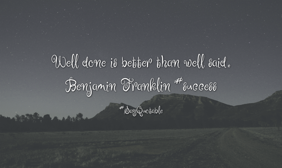 Quotes about Well done is better than well said. Benjamin Franklin #success  with images - Well Done PNG HD