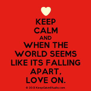 [Love Heart] Keep Calm And When The World Seems Like Its Falling Apart, - World Falling Apart PNG